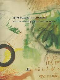 Entre Quadros e Esculturas. Wesley e os Fundadores da Escola Brasil