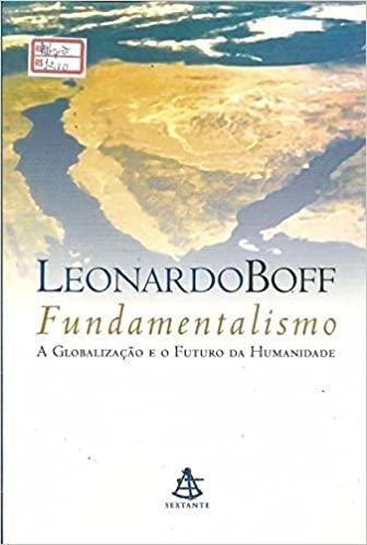 Fundamentalismo a Globalização e o Futuro da Humanidade
