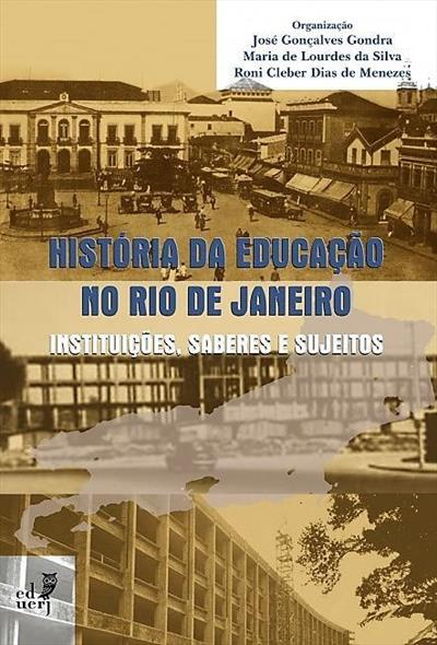 História da Educação no Rio de Janeiro. Instituições, Saberes e Sujeitos
