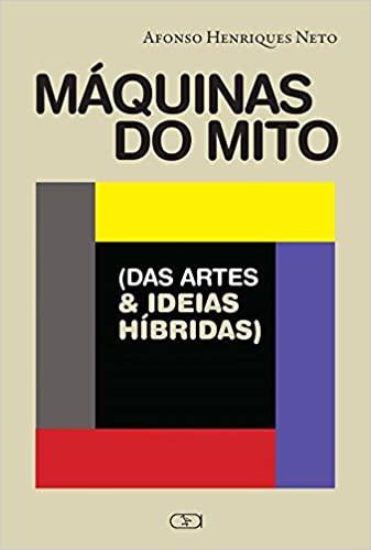 Máquinas do mito (Das artes & ideias híbridas)