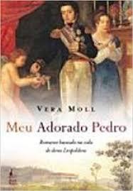 MEU ADORADO PEDRO - Romance Baseado Na Vida De Dona Leopoldina