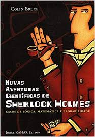 NOVAS AVENTURAS CIENTIFICAS DE SHERLOCK HOLMES - CASOS DE LOGICA, MATEMATICA E PROBABILIDADE