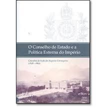 O Conselho de Estado e a Política Externa do Império - Consultas da Seção dos Negócios Estrangeiros ( 1858-1862)