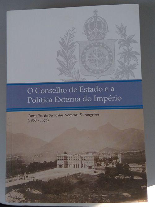 O Conselho De Estado E A Política Externa Do Império : Consultas Da Seção Dos Negócios Estrangeiros ( 1868-1870 )