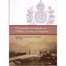 O Conselho De Estado E A Politíca Externa Do Império: Consultas Da Seção Dos Negócios Estrangeiros (1871-1874)
