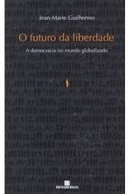 O FUTURO DA LIBERDADE - A DEMOCRACIA NO MUNDO GLOBALIZADO