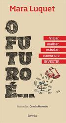 O FUTURO E...: VIAJAR, MALHAR, ESTUDAR, NAMORAR E INVESTIR