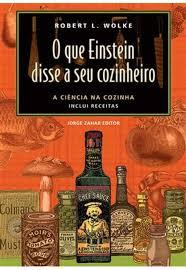 O que Einstein disse a seu cozinheiro - vol. 1: A ciência na cozinha