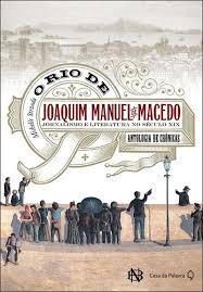O Rio de Joaquim Manuel de Macedo Jornalismo e Literatura no Século XIX - Antologia de Crônicas