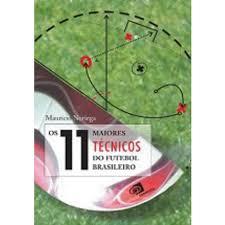 Os 11 Maiores Técnicos do Futebol Brasileiro