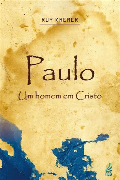Paulo Um homem em Cristo