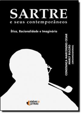 Sartre e seus contemporâneos: Ética, racionalidade e imaginário