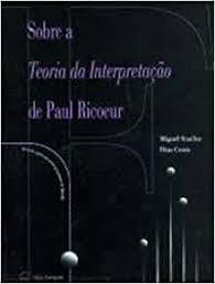 SOBRE A TEORIA DA INTERPRETAÇÃO DE PAUL RICOEUR