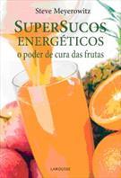SUPERSUCOS ENERGETICOS: O PODER DE CURA DAS FRUTAS