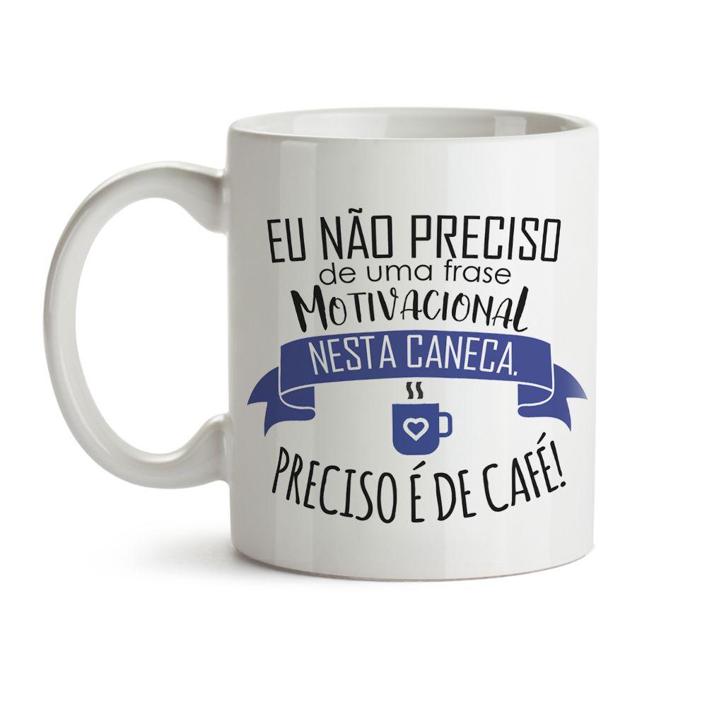 Caneca Preciso é de café