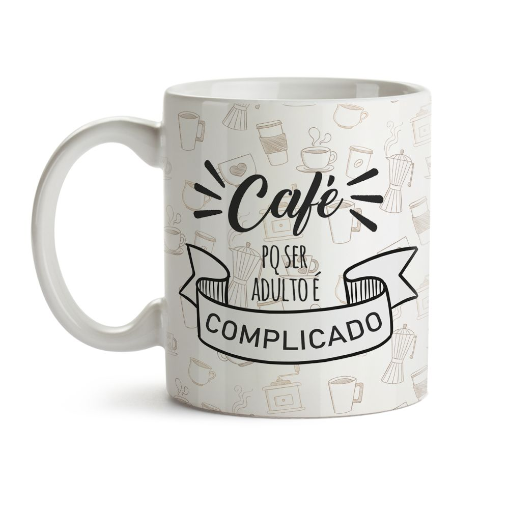 Caneca Café porque ser adulto é complicado