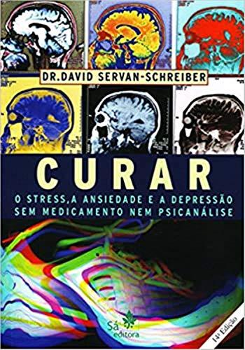 CURAR... O STRESS, A ANSIEDADE E A DEPRESSÃO - DR. DAVID SERVAN-SCHREIBER
