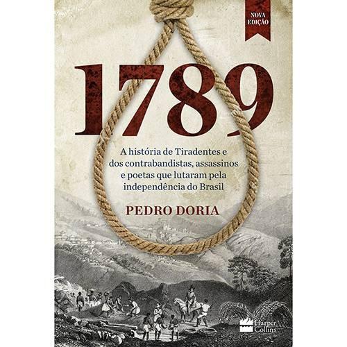 1789 - A HISTORIA DE TIRADENTES E DOS CONTRABANDISTAS, ASSASSINOS E POETAS