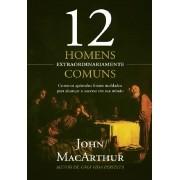 12 HOMENS EXTRAORDINARIAMENTE COMUNS - COMO OS APOSTOLOS FORAM MOLDADOS