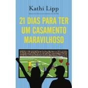21 DIAS PARA TER UM CASAMENTO MARAVILHOSO