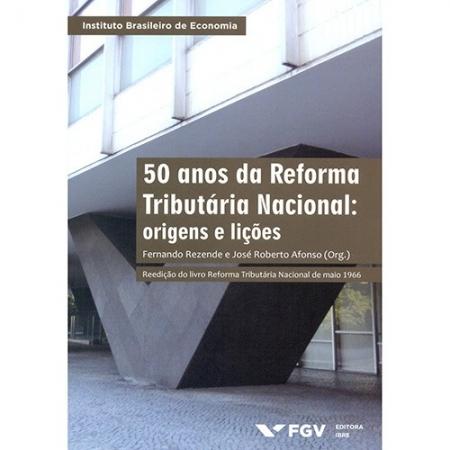 50 ANOS DA REFORMA TRIBUTARIA NACIONAL: ORIGENS E LICOES
