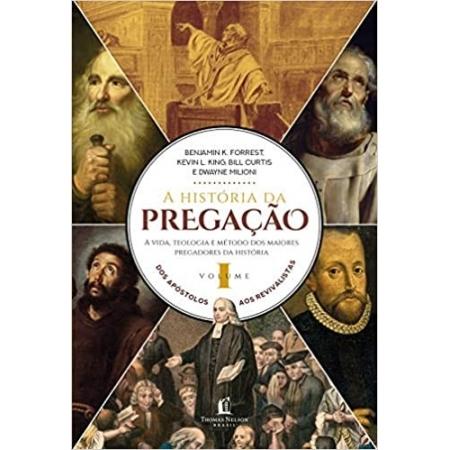A HISTÓRIA DA PREGAÇÃO (VOLUME 1)