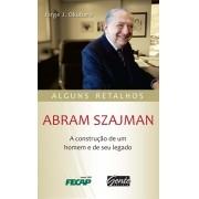 ABRAM SZAJMAN - A CONSTRUCAO DE UM LEGADO - ALGUNS RETALHOS
