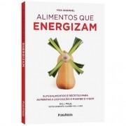 ALIMENTOS QUE ENERGIZAM - SUPERALIMENTOS E RECEITAS PARA AUMENTAR A DISPOSI