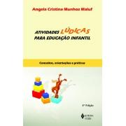 ATIVIDADES LUDICAS PARA EDUCACAO INFANTIL: CONCEITOS, ORIENTACOES E PRATICA