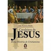 CAVALEIROS DE JESUS - BREVE HISTORIA DO CRISTIANISMO