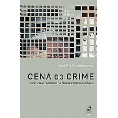 CENA DO CRIME: VIOLENCIA E RALISMO NO BRASIL CONTEMPORANEO