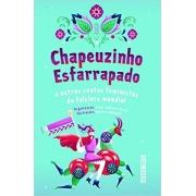 CHAPEUZINHO ESFARRAPADO - E OUTROS CONTOS FEMINISTAS DO FOLCLORE MUNDIAL