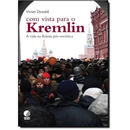 COM VISTA PARA O KREMLIN - A VIDA NA RUSSIA POS-SOVIETICA