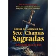 CONTOS DO CAVALEIRO DAS SETE CHAMAS SAGRADAS - A HERMENEUTICA DO FIM