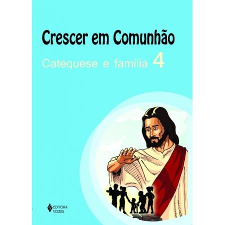 CRESCER EM COMUNHAO - CATEQUESE E FAMILIA 4