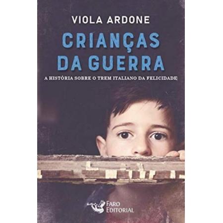 CRIANCAS DA GUERRA: A HISTORIA SOBRE O TREM ITALIANO DA FELICIDADE