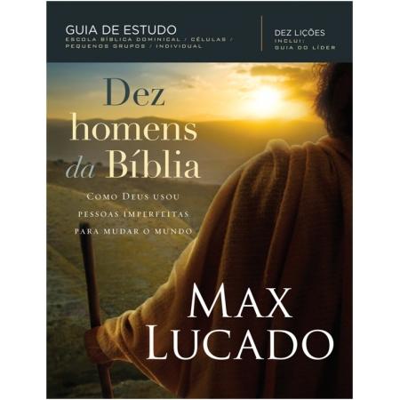 DEZ HOMENS DA BIBLIA - COMO DEUS USOU PESSOAS IMPERFEITAS PARA MUDAR O MUND
