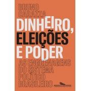 DINHEIRO, ELEICOES E PODER - AS ENGRENAGENS DO SISTEMA POLITICO BRASILEIRO