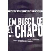 EM BUSCA DE EL CHAPO - A HISTORIA DE PERSEGUICAO E CAPTURA DO TRAFICANTE MA