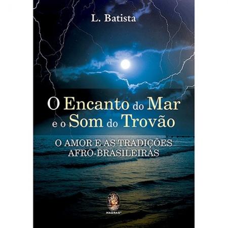 ENCANTO DO MAR E O SOM DO TROVAO ,O - O AMOR E AS TRADICOES AFRO-BRASILEIRA