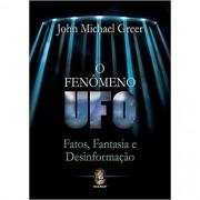 FENOMENO UFO, O - FATOS, FANTASIA E DESINFORMACAO
