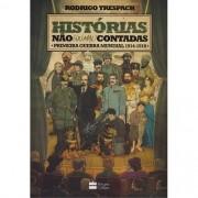 HISTÓRIAS NÃO (OU MAL) CONTADAS : PRIMEIRA GUERRA MUNDIAL