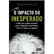IMPACTO DO INESPERADO, O - COMO USAR O FATOR SURPRESA PARA ULTRAPASSAR EXPE