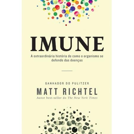 IMUNE: A EXTRAORDINARIA HISTORIA DE COMO O ORGANISMO SE DEFENDE DAS DOENCAS