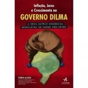 INFLACAO, JUROS E CRESCIMENTO NO GOVERNO DILMA