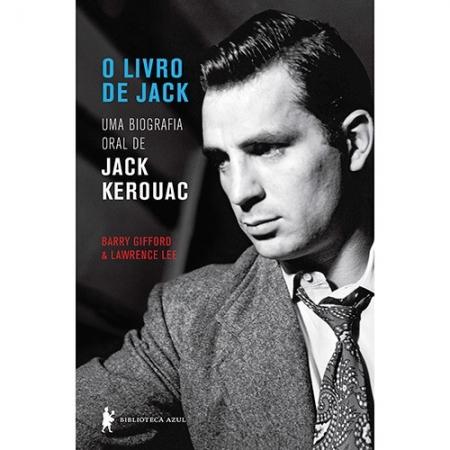 LIVRO DE JACK, O - UMA  BIOGRAFIA ORAL DE JACK KEROUAC