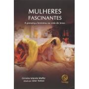 MULHERES FASCINANTES - A PRESENCA FEMININA NA VIDA DE JESUS