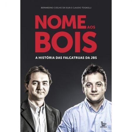 NOME AOS BOIS - A HISTORIA DAS FALCATRUAS DA JBS
