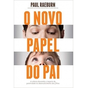 NOVO PAPEL DO PAI, O - A CIENCIA DESVENDA O IMPACTO DA PATERNIDADE NO DESEN