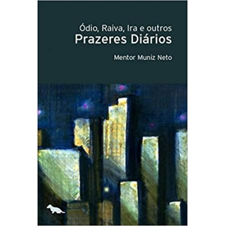 ODIO, RAIVA, IRA E OUTROS PRAZERES DIARIOS
